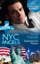 NYC Angels: Redeeming The Playboy (Mills & Boon Medical) (NYC Angels, Book 1) ebook by Carol Marinelli