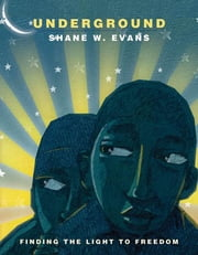 Underground - Finding the Light to Freedom ebook by Shane W. Evans, Shane W. Evans