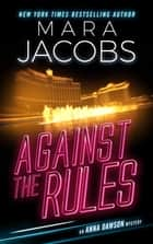 Against The Rules - Anna Dawson Mystery Series ebook by Mara Jacobs