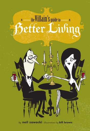 The Villain's Guide to Better Living ebook by Neil Zawacki