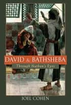 David and Bathsheba: Through Nathan's Eyes ebook by Joel Cohen