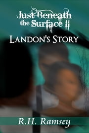 Just Beneath the Surface II: Landon's Story ebook by RH Ramsey