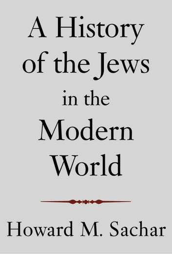 A History of the Jews in the Modern World ebook by Howard M. Sachar