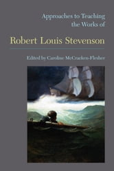 Approaches to  Teaching the Works of  Robert Louis Stevenson ebook by