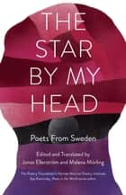 The Star By My Head - Poets from Sweden ebook by Malena Mörling, Jonas Ellerström
