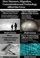 How Manners, Migration, Concentration and Technology Affect Our Lives ebook de Matt Green