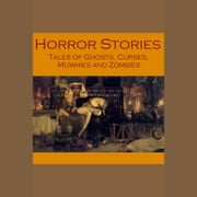 Horror Stories - Tales of Ghosts, Curses, Mummies, and Zombies audiobook by Sir Arthur Conan Doyle, H. P. Lovecraft