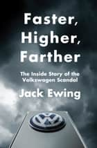 Faster, Higher, Farther - The Inside Story of the Volkswagen Scandal eBook von Jack Ewing