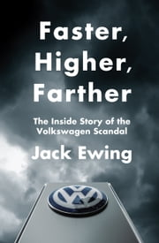 Faster, Higher, Farther - The Inside Story of the Volkswagen Scandal ebook by Jack Ewing