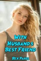 With Husband's Best Friend ebook by Rex Pahel