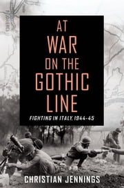 At War on the Gothic Line - Fighting in Italy, 1944-45 ebook by Christian Jennings
