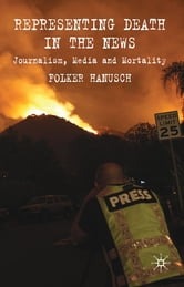 Representing Death in the News - Journalism, Media and Mortality ebook by Dr Folker Hanusch
