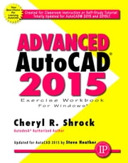 Advanced AutoCAD 2015 Exercise Workbook ebook by Cheryl Shrock,Steve Heather