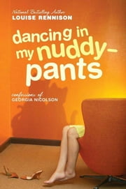 Dancing in My Nuddy-Pants - Even Further Confessions of Georgia Nicolson ebook by Louise Rennison