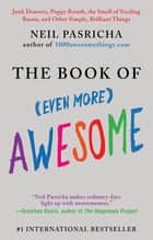 The Book of (Even More) Awesome ebook by Neil Pasricha
