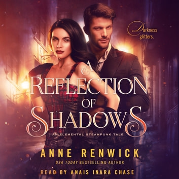 Reflection of Shadows, A - An Elemental Steampunk Tale audiobook by Anne Renwick