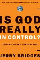 Is God Really In Control? - Trusting God in a World of Hurt ebook by Jerry Bridges