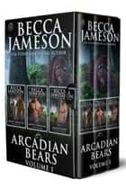 Arcadian Bears Box Set, Volume One ebook by Becca Jameson