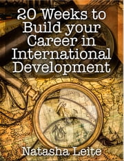 20 Weeks to Build Your Career in International Development ebook by Natasha Leite de Moura