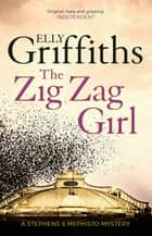 The Zig Zag Girl - Stephens and Mephisto Mystery 1 ebook by Elly Griffiths