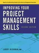 Improving Your Project Management Skills ebook by Larry RICHMAN