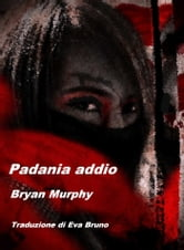 Padania addio ebook by Bryan Murphy