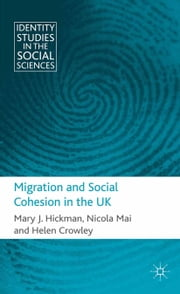 Migration and Social Cohesion in the UK ebook by M. Hickman,N. Mai,H. Crowley