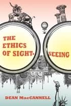 The Ethics of Sightseeing ebook by Dean MacCannell