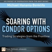 Soaring with Iron Condor Options: Trading Strategies from the Frontline ebook by Benklifa, Michael