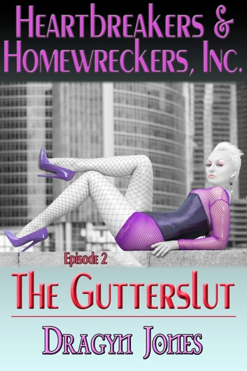 Heartbreakers and Homewreckers, Inc.#2-The Gutterslut ebook by Dragyn Jones