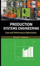 Production Systems Engineering: Cost and Performance Optimization ebook by Richard Gustavson