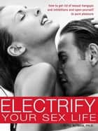 Electrify Your Sex Life ebook by Carole Altman, Ph.D.