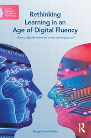 Rethinking Learning in an Age of Digital Fluency - Is being digitally tethered a new learning nexus? ebook by Maggi Savin-Baden