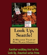 Look Up, Seattle! A Walking Tour of Pike Place Market ebook by Doug Gelbert