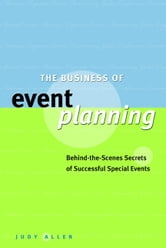 The Business of Event Planning - Behind-the-Scenes Secrets of Successful Special Events ebook by Judy Allen