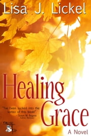 Healing Grace - A Novel ebook by Lisa J. Lickel