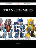Transformers 352 Success Secrets - 352 Most Asked Questions On Transformers - What You Need To Know ebook by Philip Bates