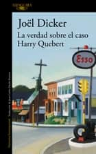 La verdad sobre el caso Harry Quebert ebook by Joël Dicker