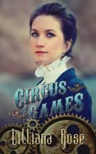Circus Games ebook by Lilliana Rose