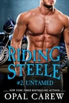 Riding Steele #2: Untamed ebook by Opal Carew