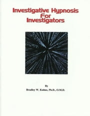 Investigative Hypnosis for Investigators ebook by Bradley W. Kuhns, Ph.D., O.M.D.