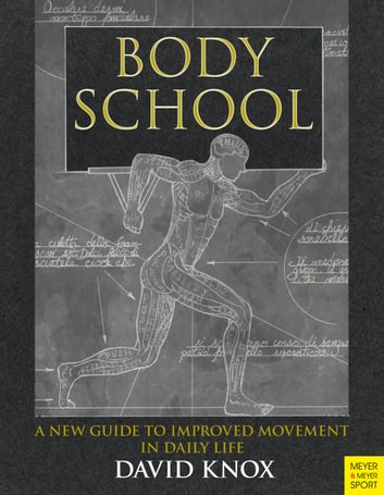 Body School - A New Guide to Improved Movement in Daily Life ebook by David Knox