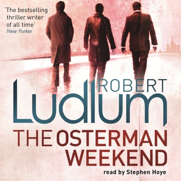 The Osterman Weekend audiobook by Robert Ludlum