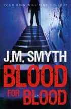 Blood for Blood ebook by J.M. Smyth