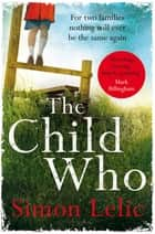 The Child Who eBook by Simon Lelic