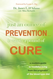 Just an Ounce of Prevention Is Worth a Pound of Cure ebook by James L. D'Adamo, Dr.