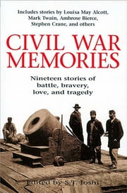 Civil War Memories - Nineteen stories of battle, bravery, love, and tragedy ebook by S. T. Joshi