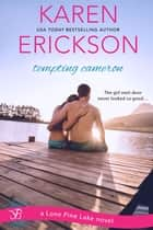 Tempting Cameron - A Lone Pine Lake Novel ebook by Karen Erickson