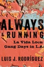Always Running - La Vida Loca: Gang Days in L.A. ebook by Luis J. Rodriguez