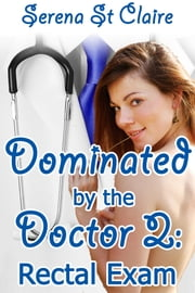 Dominated by the Doctor 2: Rectal Exam ebook by Serena St Claire